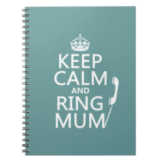 Keep Calm and Ring Mum - all colours Notebooks