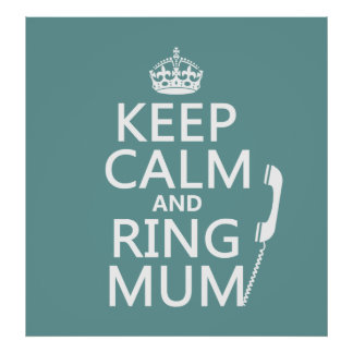 Keep Calm and Ring Mum - all colours Print