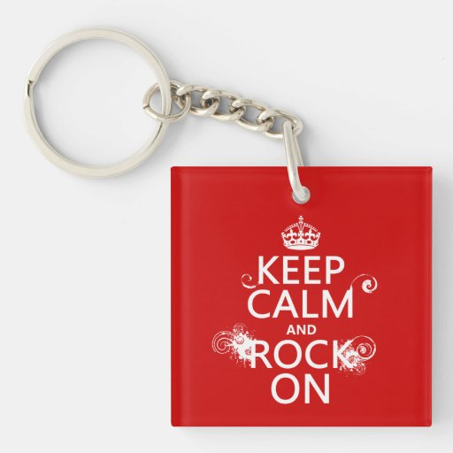 Keep Calm and Rock On (any background color) Acrylic Keychain