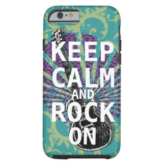 KEEP CALM AND ROCK ON change teal any color Tough iPhone 6 Case