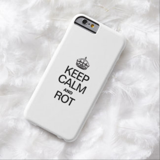 KEEP CALM AND ROT BARELY THERE iPhone 6 CASE