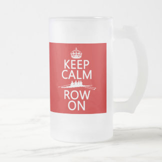 Keep Calm and Row On (choose any color) Frosted Glass Beer Mug