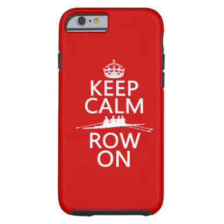 Keep Calm and Row On choose any color iPhone 6 Case