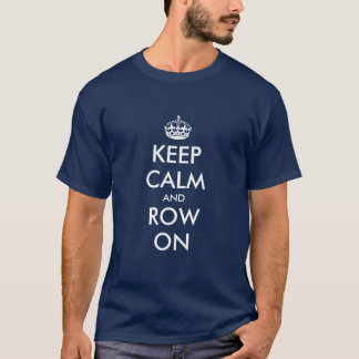 Keep calm and row on t shirt for rowers