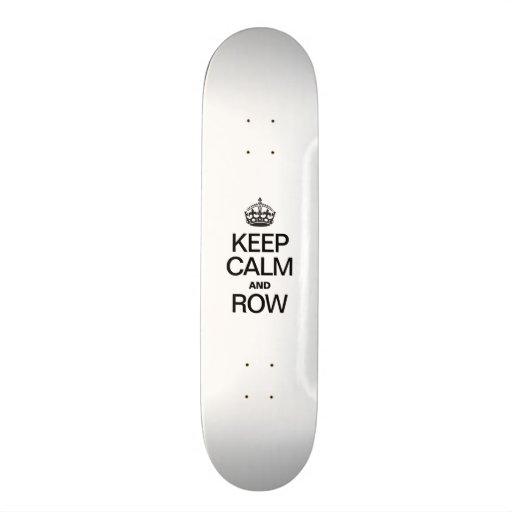 KEEP CALM AND ROW SKATE BOARD