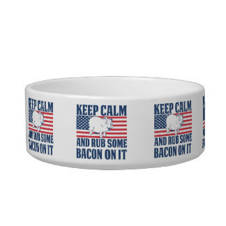Keep calm and rub some bacon on it bowl