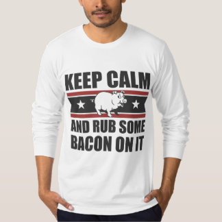 Keep Calm and Rub Some Bacon On It T-Shirt
