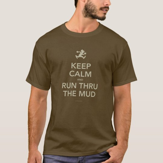 Keep Calm and Run Thru The Mud T-Shirt