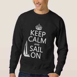 Keep Calm and Sail On - all colors Sweatshirt