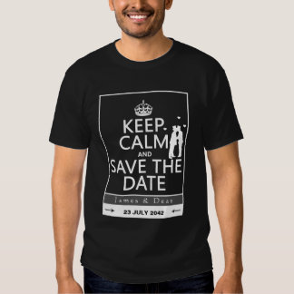 Keep Calm and Save the Date (fully customizable) Tee Shirts