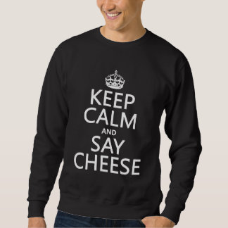 Keep Calm and Say Cheese (photography)(any color) Sweatshirt