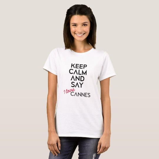 Keep Calm And Say I Love Cannes (W)