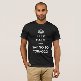 Keep Calm And Say No To Tobacco - No Smoking T-Shirt