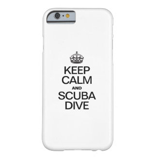 KEEP CALM AND SCUBA DIVE BARELY THERE iPhone 6 CASE