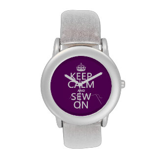 Keep Calm and Sew On (in all colors) Watches