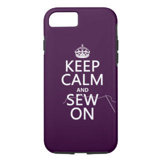Keep Calm and Sew On (in all colors) iPhone 7 Case