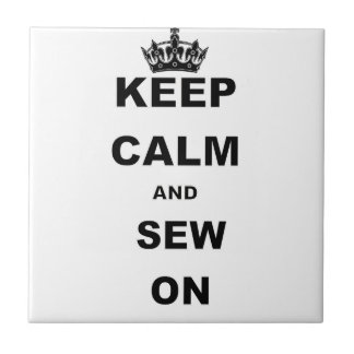 KEEP CALM AND SEW ON.png Ceramic Tile