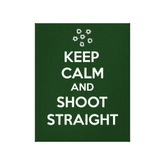 Keep Calm and Shoot Straight Canvas Print