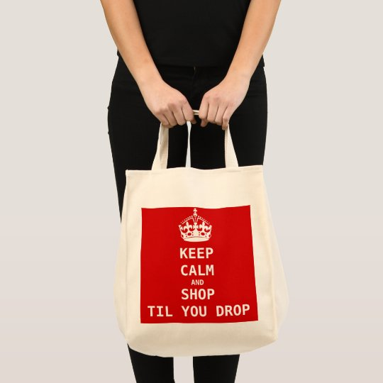 KEEP CALM AND SHOP TIL YOU DROP TOTE