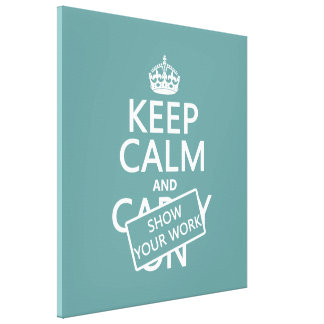 Keep Calm and Show Your Work (any color) Gallery Wrapped Canvas