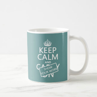 Keep Calm and Show Your Work (any color) Coffee Mug