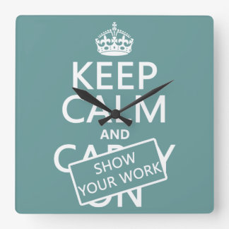 Keep Calm and Show Your Work (any color) Wall Clock
