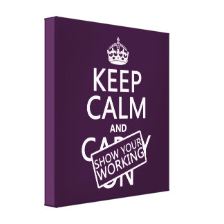 Keep Calm and Show Your Working (any color) Stretched Canvas Print