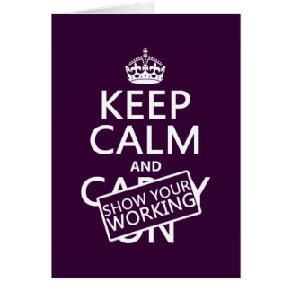 Keep Calm and Show Your Working any color Greeting Card