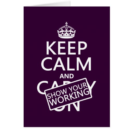 Keep Calm and Show Your Working (any color) Greeting Card