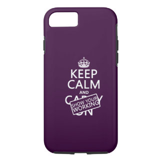 Keep Calm and Show Your Working (any color) iPhone 8/7 Case