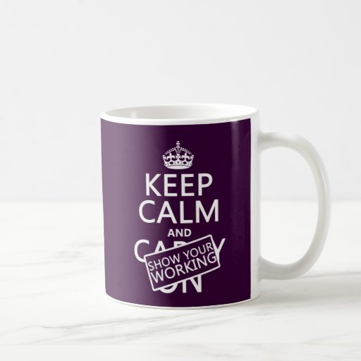 Keep Calm and Show Your Working (any color) Coffee Mug