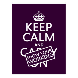Keep Calm and Show Your Working any color Postcard