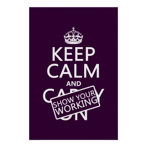 Keep Calm and Show Your Working (any color) Poster