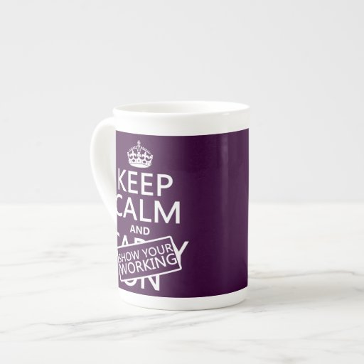 Keep Calm and Show Your Working (any color) Porcelain Mugs