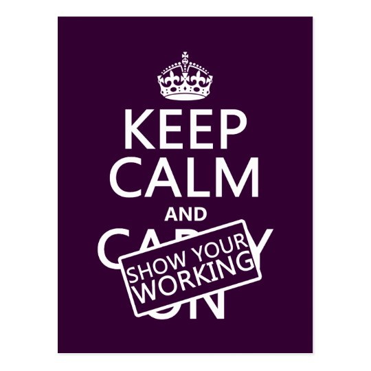 Keep Calm and Show Your Working (any colour)