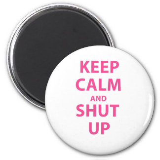 Keep Calm and Shut Up 6 Cm Round Magnet