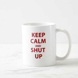 Keep Calm and Shut Up Coffee Mug