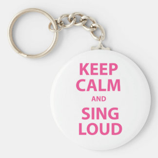 Keep Calm and Sing Loud Basic Round Button Key Ring