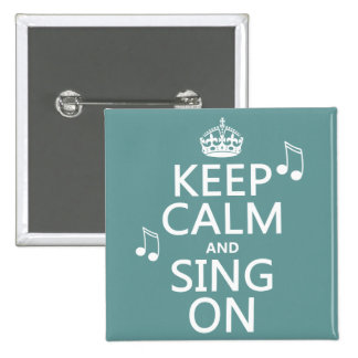 Keep Calm and Sing On - all colors Buttons