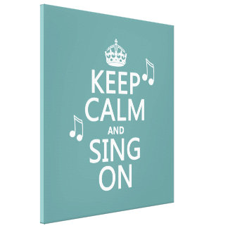 Keep Calm and Sing On - all colors Gallery Wrapped Canvas