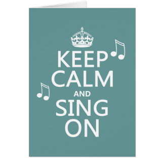 Keep Calm and Sing On - all colors Greeting Card