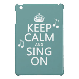 Keep Calm and Sing On - all colors iPad Mini Case