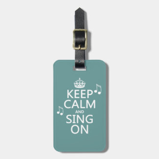 Keep Calm and Sing On - all colors Luggage Tag