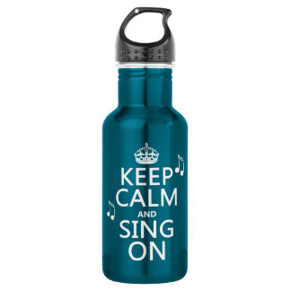 Keep Calm and Sing On - all colors 18oz Water Bottle