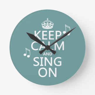 Keep Calm and Sing On - all colors Round Clock