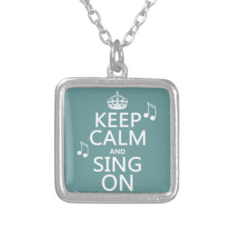 Keep Calm and Sing On - all colors Silver Plated Necklace