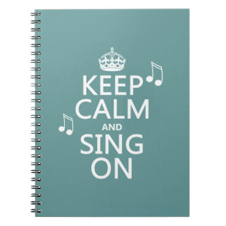 Keep Calm and Sing On - all colors Spiral Notebook