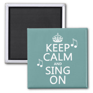 Keep Calm and Sing On - all colors Square Magnet