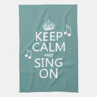 Keep Calm and Sing On - all colors Tea Towel