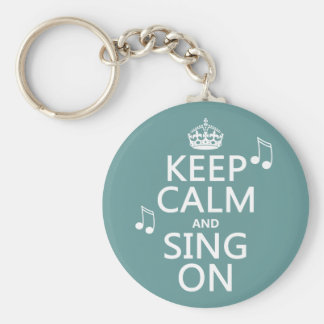 Keep Calm and Sing On - all colours Basic Round Button Key Ring